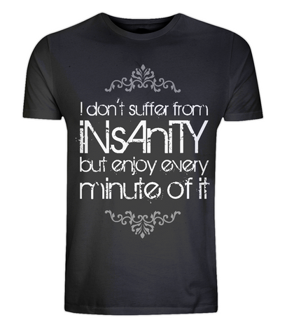 "EP01 EP01 Organic Eco Unisex black T-Shirt contains the quote ""I Don't Suffer from Insanity, but Enjoy every Minute of it"""