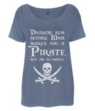 "EP46 Organic Eco Women's Oversized Pirate T-Shirt in denim blue contains the Pirate quote ""Drinking Rum before 10am make you a Pirate Not an Alcoholic"""