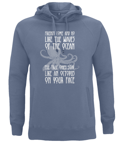 "EP60P Organic Combed Cotton Unisex Faded Denim Hoodie contains the humorous quote ""Friends Come and Go Like the Waves on the Ocean - The True Ones Stay Like an Octopus on your Face"" with an image of an octopus"