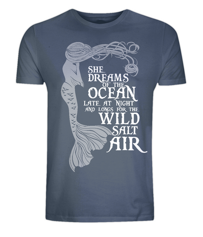 "EP01 Organic and Eco Combed Cotton Unisex denim blue T-Shirt contains the mermaid quote ""She Dreams of the Ocean late at night and Longs for the Wild Salt Air"""
