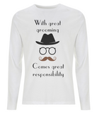 """With Great Grooming Comes Great Responsibility"" :o) This This Organic Eco long sleeve white men's T-shirt also features a gentleman with hat, glasses and moustache"