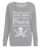 "EP66 Organic soft Combed Cotton Light Heather Raglan Sweatshirt features the famous Calico Jack skull and crossed cutlasses along with the humorous Pirate quote ""Drinking Rum before 10am makes you a Pirate not an Alcoholic"""