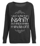"EP66 Organic Eco Unisex Black Raglan Sweatshirt contains the quote  ""I Don't Suffer from Insanity, but Enjoy every Minute of it"""