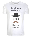 "EP01 This Organic Eco white T-shirt features quote ""It's not where you're from, it's wear your hat"" and a mans hat, glasses and moustache"