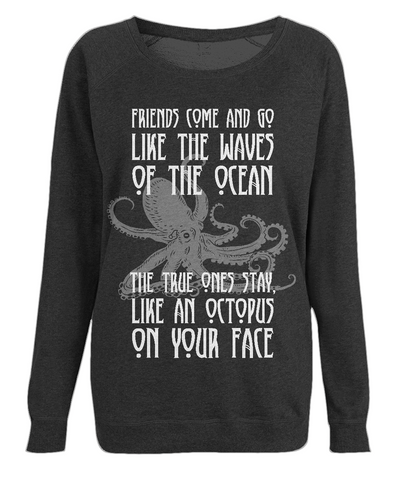 "EP66 Organic Combed Cotton Black Raglan Sweatshirt with the humorous quote ""Friends Come and Go Like the Waves on the Ocean - The True Ones Stay Like an Octopus on your Face"" with an image of an octopus"