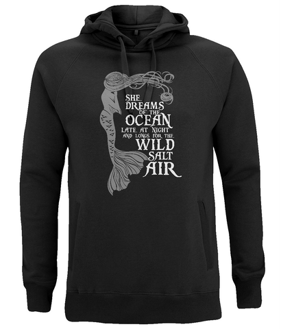 "EP60P Organic and Eco Combed Cotton Unisex Black Hoodie contains the emotive and mermaid inspired quote ""She Dreams of the Ocean late at night and Longs for the Wild Salt Air"""