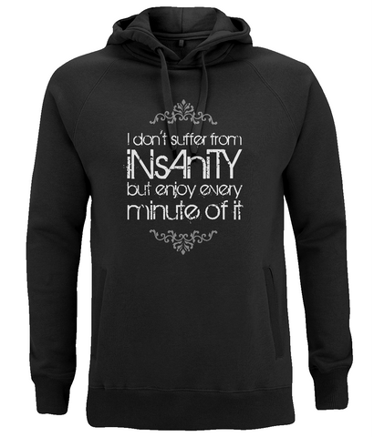 "EP60P Organic Eco Unisex black Hoodie contains the quote  ""I Don't Suffer from Insanity, but Enjoy every Minute of it"""