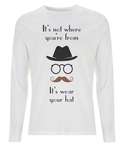 """It's not where you're from, it's wear your hat"" This This Organic Eco long sleeve men's white T-shirt also features  an image of a gentleman with a hat, glasses and moustache"