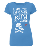 "EP04 Organic Eco Women's Slim Fit pirate T-Shirt in bright blue containing the humorous Pirate quote ""I am the Reason why all the Rum is Gone"" and includes Captain Jack Sparrow's Flag"
