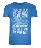 "EP01 Organic Unisex bright blue T-Shirt with octopus design contains the humorous quote ""Friends Come and Go Like the Waves on the Ocean, The True Ones Stay Like an Octopus on your Face"""