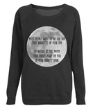 "EP60P Organic and Eco Black Raglan Sweatshirt contains the quote ""Most people want to be the Sun, I would rather be the Moon that shines down on you in your darkest hour"" with an image of the moon"