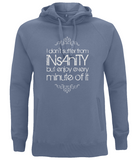 "EP60P Organic Eco Unisex faded denim Hoodie contains the quote  ""I Don't Suffer from Insanity, but Enjoy every Minute of it"""