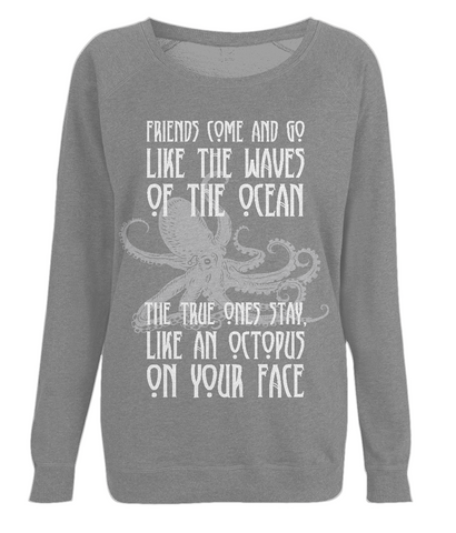"EP66 Organic Combed Cotton Dark Heather Raglan Sweatshirt with the humorous quote ""Friends Come and Go Like the Waves on the Ocean - The True Ones Stay Like an Octopus on your Face"" with an image of an octopus"