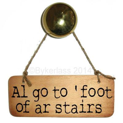 Al go to ' foot of ar stairs - Rustic Yorkshire Wooden Sign