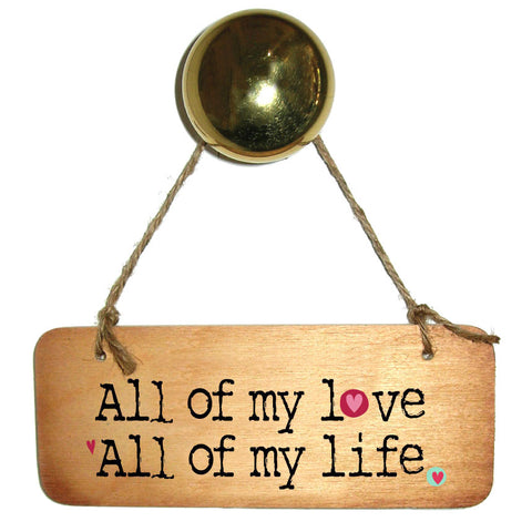 All of my Love, All of my life Wooden Sign