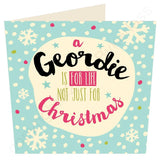 A Geordie Is For Life Not Just For Geordie Christmas Card by Wotmalike