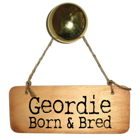 Geordie Born and Bred Wooden Sign