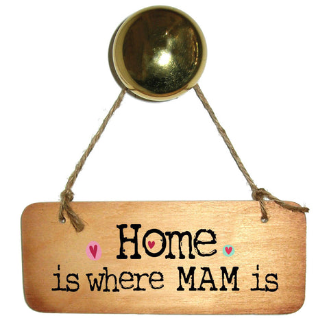 Home Is Where Mam Is Wooden Sign