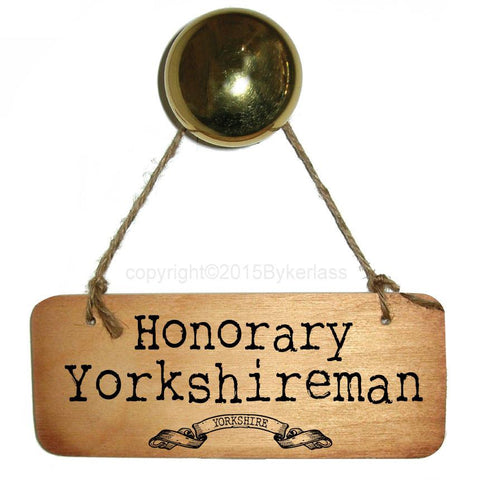 Honorary Yorkshireman Rustic Rustic Yorkshire Wooden Sign