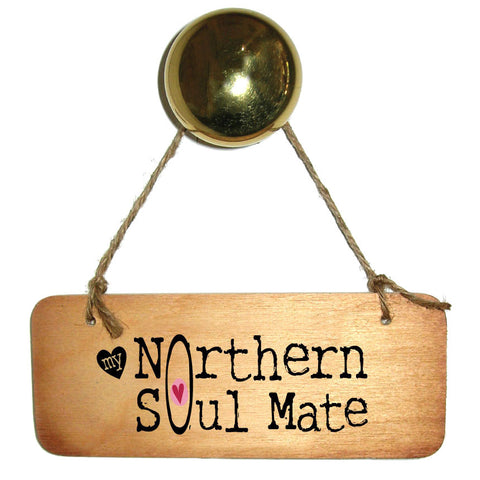 My Northern Soul Mate Wooden Sign