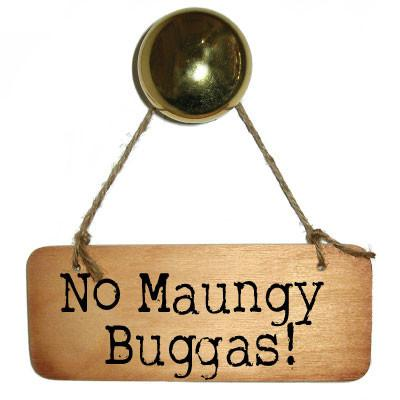 No Maungy Buggas - Rustic Yorkshire Wooden Sign
