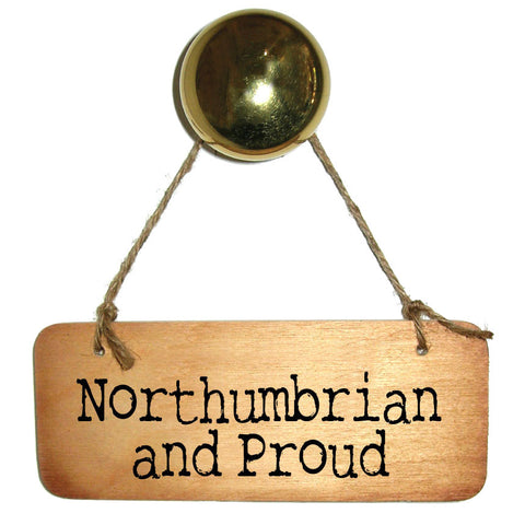 Northumbrian and Proud Wooden Sign