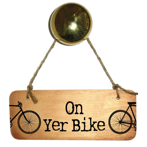 On Yer Bike Wooden Sign