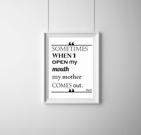 Sometimes When I Open My Mouth Print