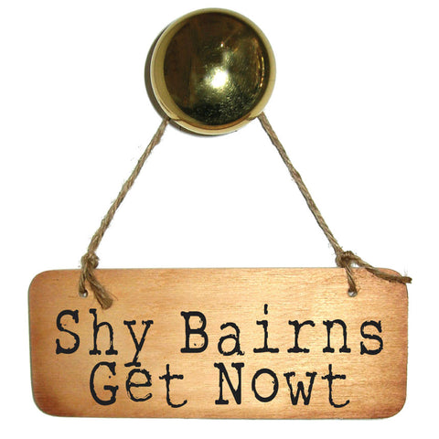 Shy Bairns Get Nowt Wooden Sign