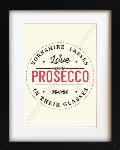 Yorkshire Lasses Love Prosecco In Their Glasses Print