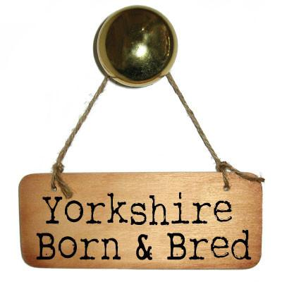 Yorkshire Born and Bred - Rustic Yorkshire Wooden Sign
