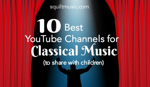 10 Best YouTube Channels for Classical Music – Squilt Music
