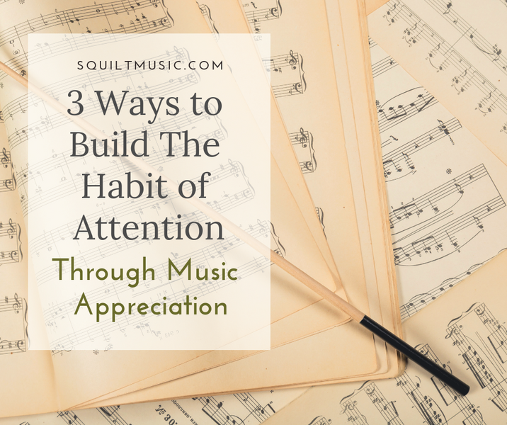 3 Ways to Build the Habit of Attention Through Music Appreciation
