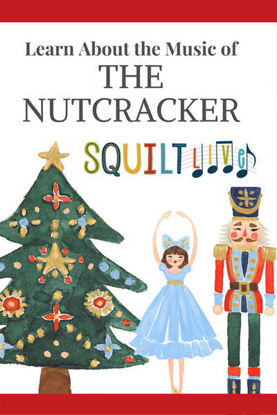 Learn About The Nutcracker - with SQUILT LIVE!