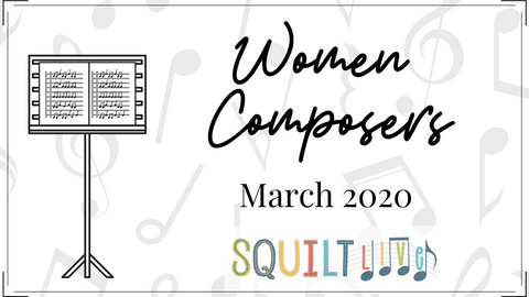 Learn About Women Composers in SQUILT LIVE!