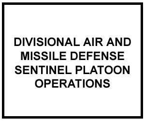FM 3-01.48: DIVISIONAL AIR AND MISSILE DEFENSE SENTINEL PLATOON OPERATIONS