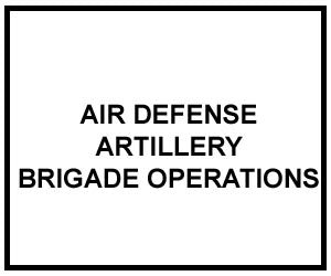 FM 3-01.7: AIR DEFENSE ARTILLERY BRIGADE OPERATIONS