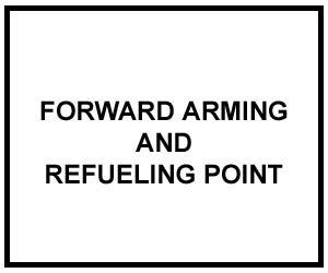FM 3-04.104: FORWARD ARMING AND REFUELING POINT