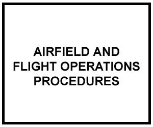 FM 3-04.300: AIRFIELD AND FLIGHT OPERATIONS PROCEDURES