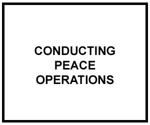 FM 3-07.31: PROCEDURES FOR CONDUCTING PEACE OPERATIONS
