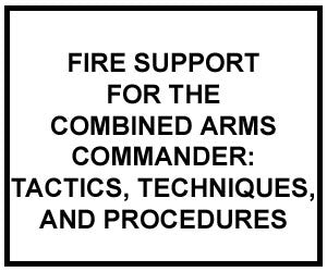 FM 3-09.31: FIRE SUPPORT FOR THE COMBINED ARMS COMMANDER
