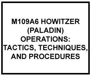FM 3-09.70: M109A6 HOWITZER (PALADIN) OPERATIONS