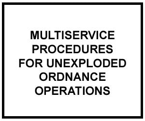 FM 3-100.38: MULTI-SERVICE TACTICS, TECHNIQUES, AND PROCEDURES FOR UNEXPLODED EXPLOSIVE ORDNANCE OPERATIONS