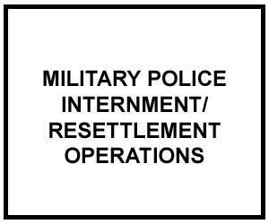 FM 3-19.40:  MILITARY POLICE: INTERNMENT / RESETTLEMENT OPERATIONS