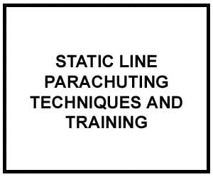 FM 3-21.220: STATIC LINE PARACHUTING TECHNIQUES AND TRAINING