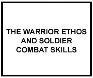 FM 3-21.75: THE WARRIOR ETHOS AND SOLDIER COMBAT SKILLS