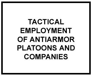 FM 3-21.91: TACTICAL EMPLOYMENT OF ANTIARMOR PLATOONS AND COMPANIES