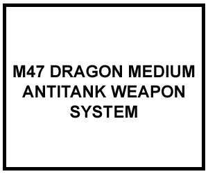 FM 3-23.24: M47 DRAGON MEDIUM ANTITANK WEAPON SYSTEM