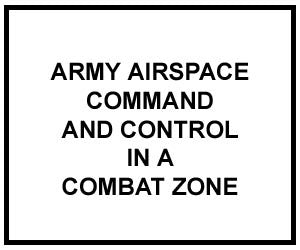 FM 3-52: Army Airspace Command and Control in a Combat Zone
