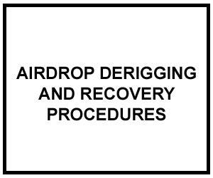 FM 4-20.107: AIRDROP DERIGGING AND RECOVERY PROCEDURES